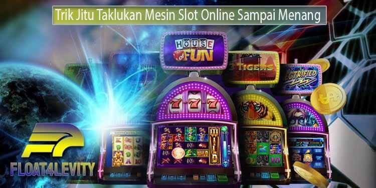 Trik Jitu Taklukan Mesin Slot Online Sampai Menang